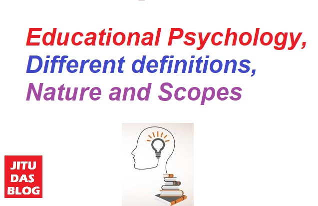 Educational Psychology, Different definitions, Nature and Scopes Jitu Das Blog