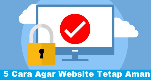 5 Cara Terbaik untuk Menjaga Website Anda Tetap Aman
