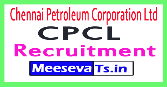 Chennai Petroleum Corporation Ltd CPCL Recruitment Notification