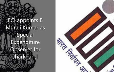 ECI appoints B Murali Kumar as Special Expenditure Observer for Jharkhand