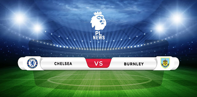Chelsea vs Burnley Prediction & Match Preview