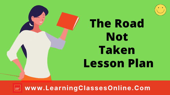 The Road Not Taken English Poem Lesson Plan for B.Ed and School Teachers For Class 9 Free Download PDF