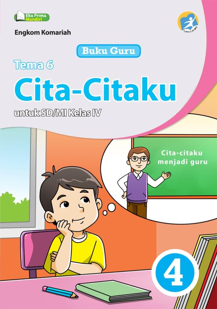 Buku Guru Tema 6 Cita-Citaku untuk SD/MI Kelas IV Kurikulum 2013