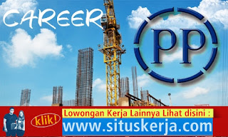 Info Tentang Lowongan Kerja PT. PP Properti Tbk (12 Posisi)