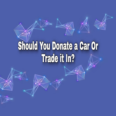 Should You Donate a Car Or Trade it In?
