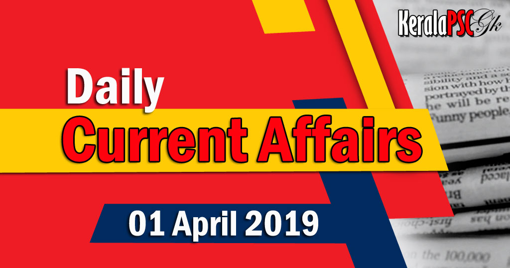 Kerala PSC Daily Malayalam Current Affairs 01 Apr 2019