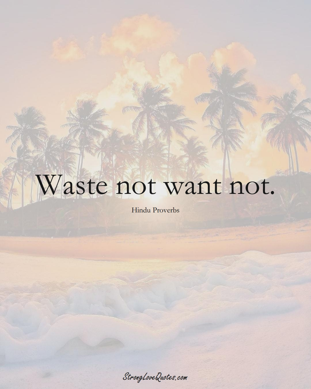 Waste not want not. (Hindu Sayings);  #aVarietyofCulturesSayings