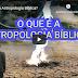 O que é a Antropologia Bíblica