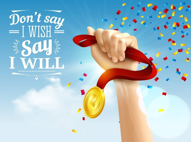 """""""Don't say I wish say I will"""" - The power of self motivation"""