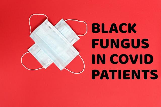 BLACK FUNGUS IN COVID-19 PATIENTS