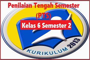 Download Soal PTS/UTS Kelas 6 Semester 2 K13 Revisi TP 2019/2020