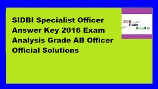 SIDBI Specialist Officer Answer Key 2016 Exam Analysis Grade AB Officer Official Solutions
