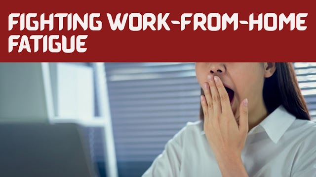 How To Fight Work-From-Home Fatigue