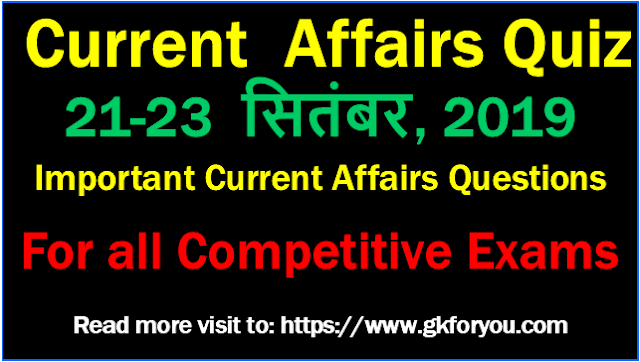 Current Affairs and Quiz: 21-23 September, 2019