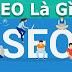 Tìm hiểu khái niệm SEO là gì?