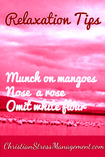Relaxation tips: Munch on mangoes, Nose a rose, Omit white flour