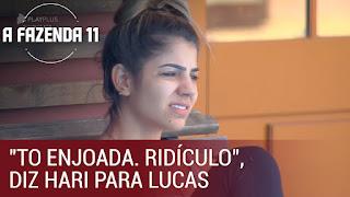 "Afazenda 11 -  Hari manda a real para Lucas: ""To enjoada. Ridículo"""