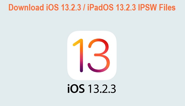 Download iOS 13.2.3 / iPadOS 13.2.3 IPSW Files