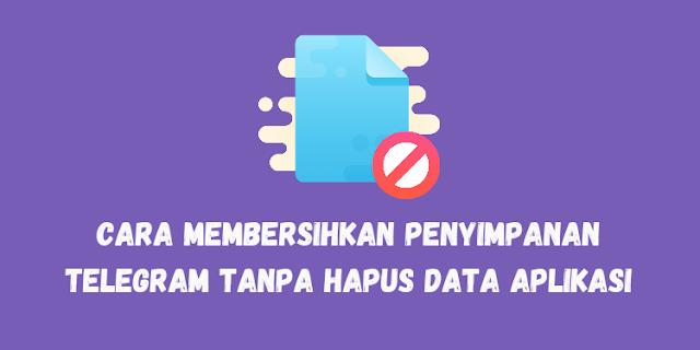 Cara Membersihkan Penyimpanan Telegram Tanpa Menghapus Data