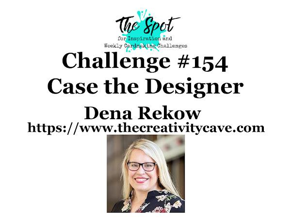 Challenge 154 - CASE the Designer Dena Rekow