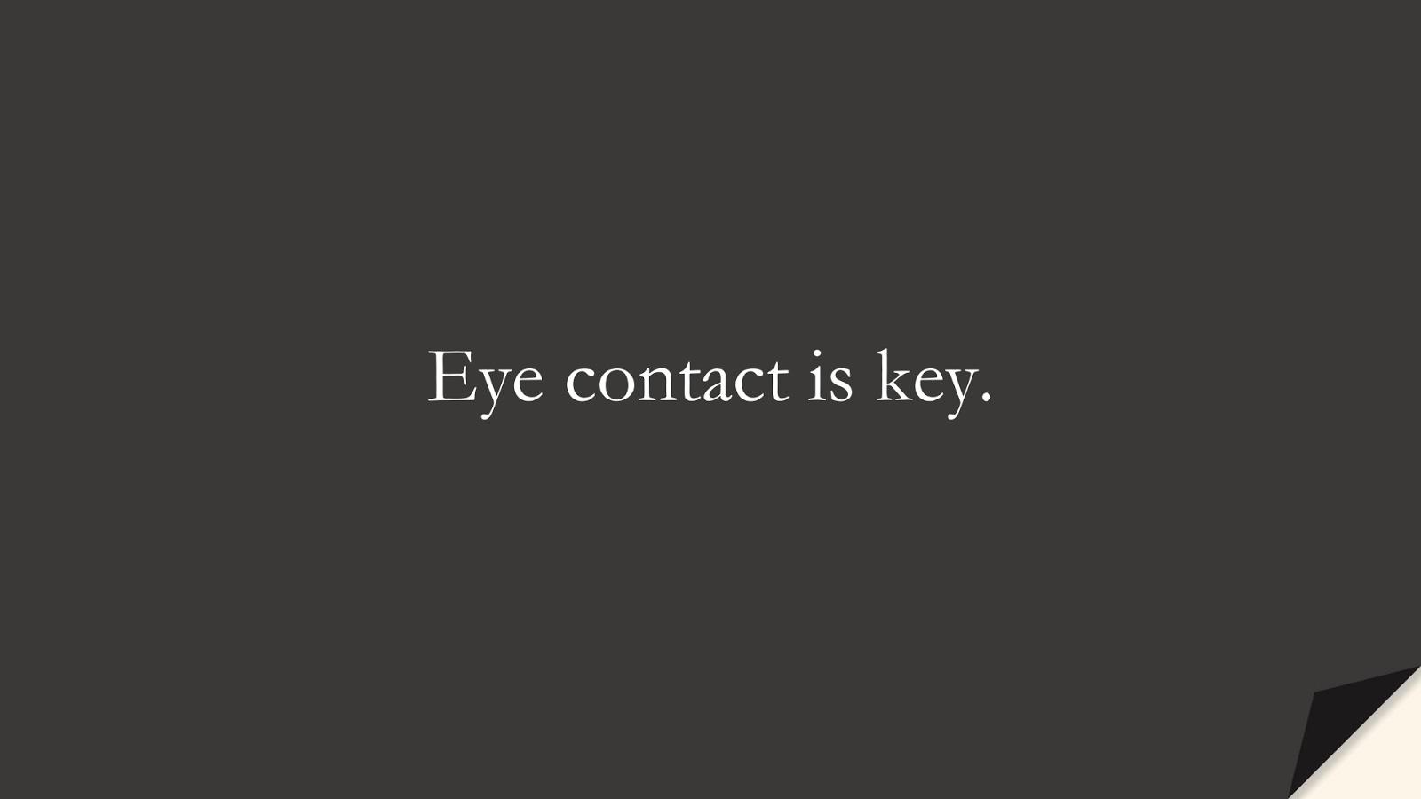 Eye contact is key.FALSE