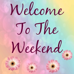 Welcome To The Weekend Blog Hop 28th July 2017
