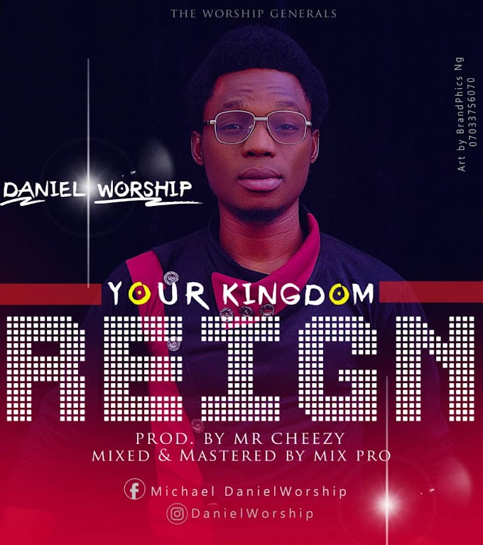 Gospel Music: Your Kingdom Reign -  Daniel Worship