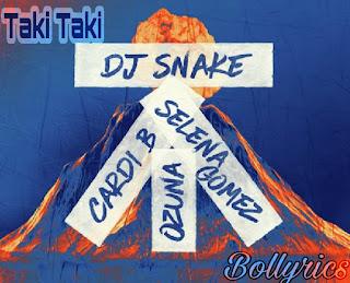 DJ Snake- Taki Taki Lyrics & Download ft. Selena Gomez, Cardi B, Ozuna