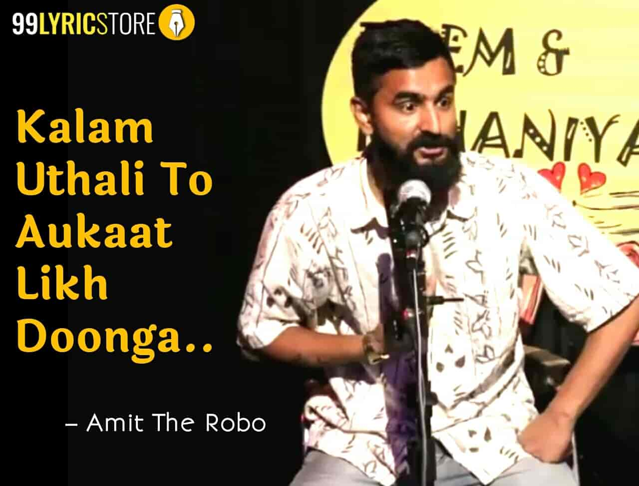 This beautiful poetry 'Kalam Uthali To Aukaat Likh Doonga' has written and performed by Amit the Robo.