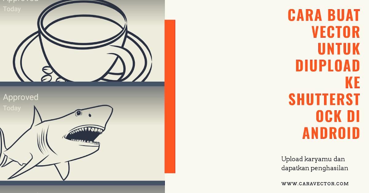 Cara Membuat Vector Untuk Diupload Ke Shutterstock Hanya Di Android Dan Diapprove Cara Vector Tutorial Vector Dan Design