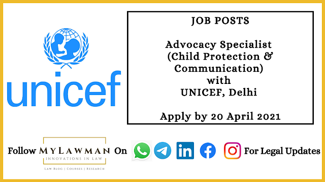 [Job Post] Advocacy Specialist (Child Protection & Communication) with UNICEF, Delhi [Apply by 20 April 2021]