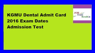 KGMU Dental Admit Card 2016 Exam Dates Admission Test