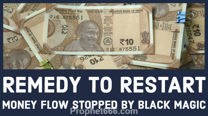 Remedy to Restart Money Flow Stopped By Black Magic