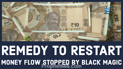 Totka or Tantrik Upay Remedy to Restart Money Flow Stopped By Black Magic