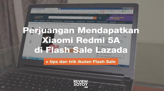 Perjuangan Mendapatkan Xiaomi Redmi 5A di Flash Sale Lazada