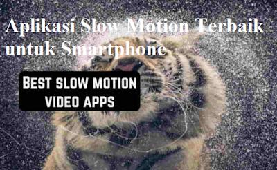 Aplikasi Slow Motion Terbaik untuk Smartphone