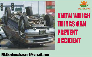 KNOW WHICH THINGS CAN PREVENT ACCIDENT