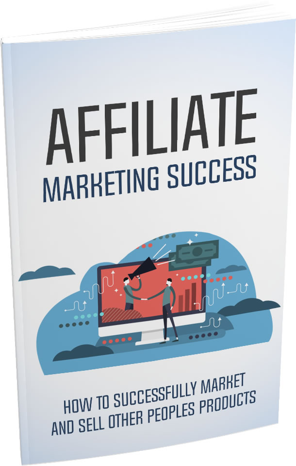 Affiliate Marketing Success Ebook, How To successfully sell and marker other people products