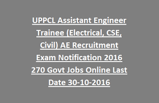 UPPCL Assistant Engineer Trainee (Electrical, CSE, Civil) AE Recruitment Exam Notification 2016 270 Govt Jobs Online Last Date 30-10-2016