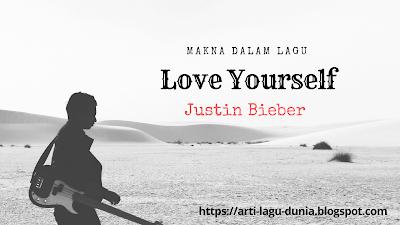 Makna Lagu LOVE YOURSELF (Justin Bieber) + Terjemahan Lirik Lagu