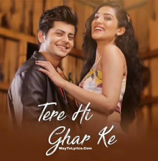 Tere Hi Ghar Ke Lyrics - Yaseer Desai | Abhishek Nigam & Miloni