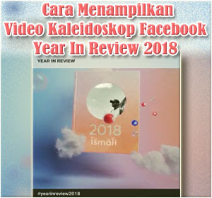 Ini Cara Menampilkan Video Kaleidoskop Facebook Year In Review 2018