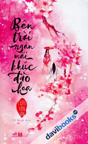 Truyện audio ngôn tình, lãng mạn cổ đại: Bên Trời Ngân Mãi Khúc Đào Hoa-Châu Văn Văn (Trọn bộ)
