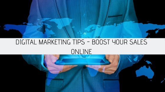 Digital Marketing Tips - How to Boost Your Sales With Them?
