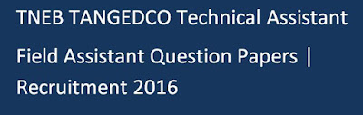 TNEB TANGEDCO Technical Assistant Field Assistant Question Papers | Recruitment 2016