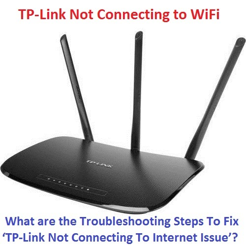 What are the Troubleshooting Steps To Fix 'TP-Link Not Connecting To Internet Issue'?