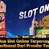 Situs Slot Online Terpercaya Dan Berlisensi Dari Prvoder Terbesar