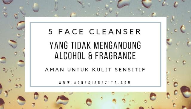 5 Face Cleanser yang Tidak Mengandung Alcohol dan Fragrance, Aman untuk Kulit Sensitif