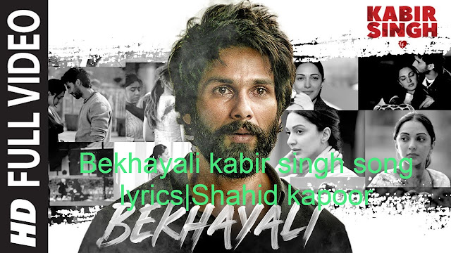Bekhayali kabir singh song lyricsShahid kapoor