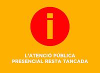L'ATENCIÓ PÚBLICA PRESENCIAL resta tancada